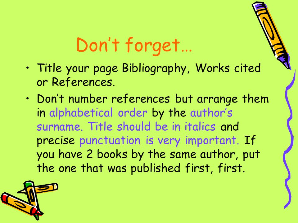 Don't forget… Title your page Bibliography, Works cited or References.