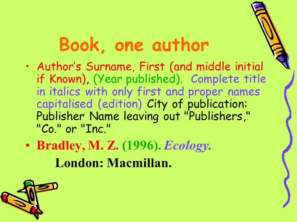 Book, one author Bradley, M. Z. (1996). Ecology. London: Macmillan.