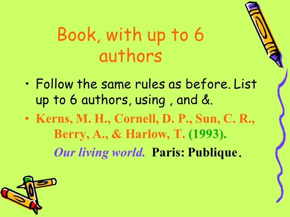 Book, with up to 6 authors Follow the same rules as before. List up to 6 authors, using , and &.