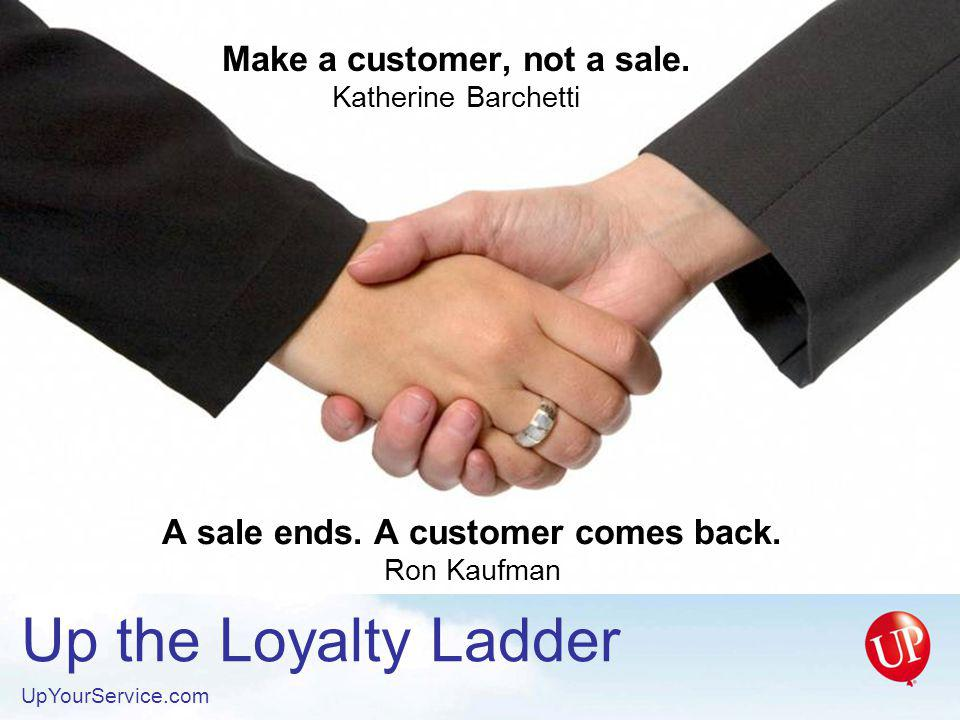 Make a customer, not a sale. Katherine Barchetti