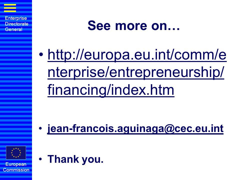 See more on… http://europa.eu.int/comm/enterprise/entrepreneurship/financing/index.htm. jean-francois.aguinaga@cec.eu.int.