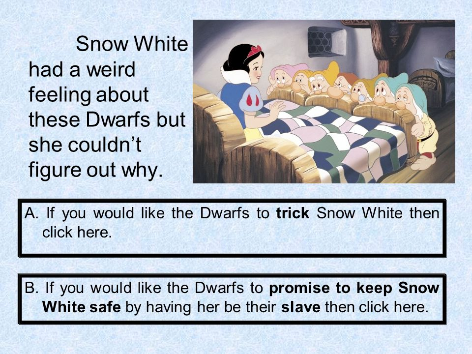Snow White had a weird feeling about these Dwarfs but she couldn't figure out why.