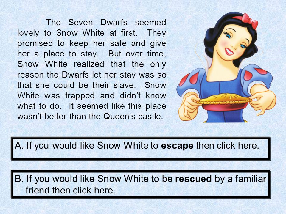A. If you would like Snow White to escape then click here.