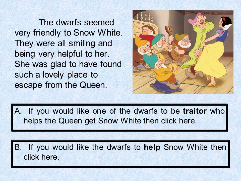 The dwarfs seemed very friendly to Snow White