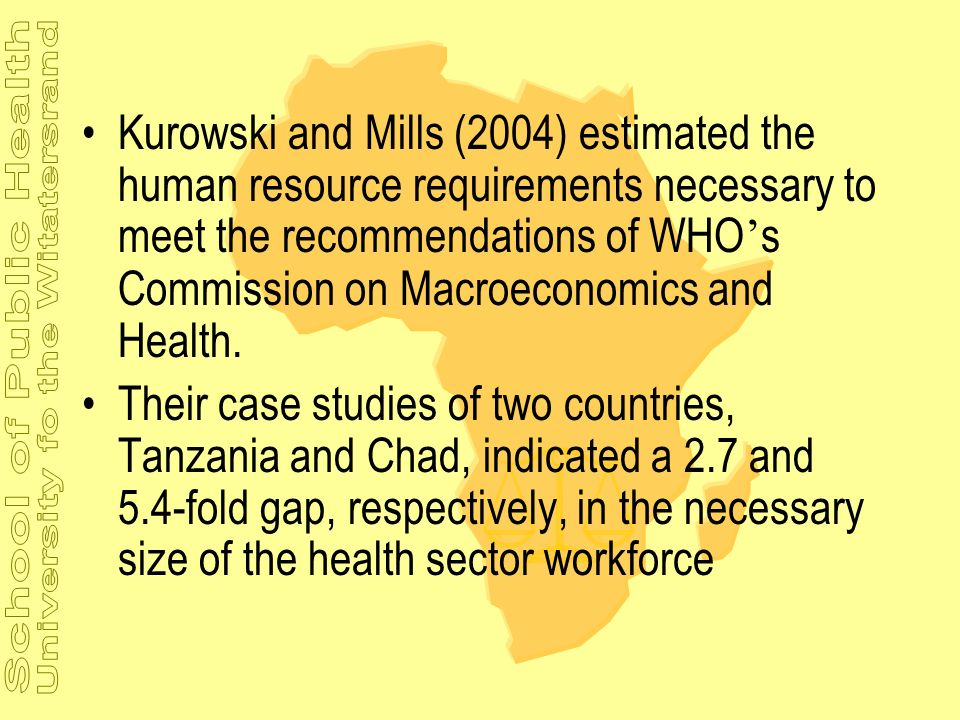 Kurowski and Mills (2004) estimated the human resource requirements necessary to meet the recommendations of WHO's Commission on Macroeconomics and Health.