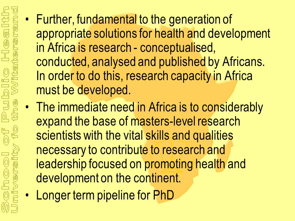 Further, fundamental to the generation of appropriate solutions for health and development in Africa is research - conceptualised, conducted, analysed and published by Africans. In order to do this, research capacity in Africa must be developed.