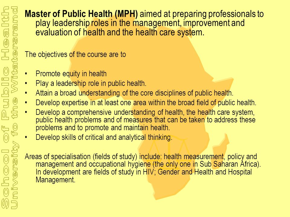 Master of Public Health (MPH) aimed at preparing professionals to play leadership roles in the management, improvement and evaluation of health and the health care system.