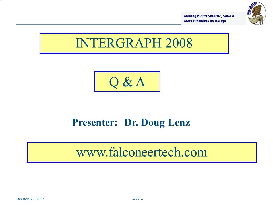 INTERGRAPH 2008 Q & A www.falconeertech.com Presenter: Dr. Doug Lenz
