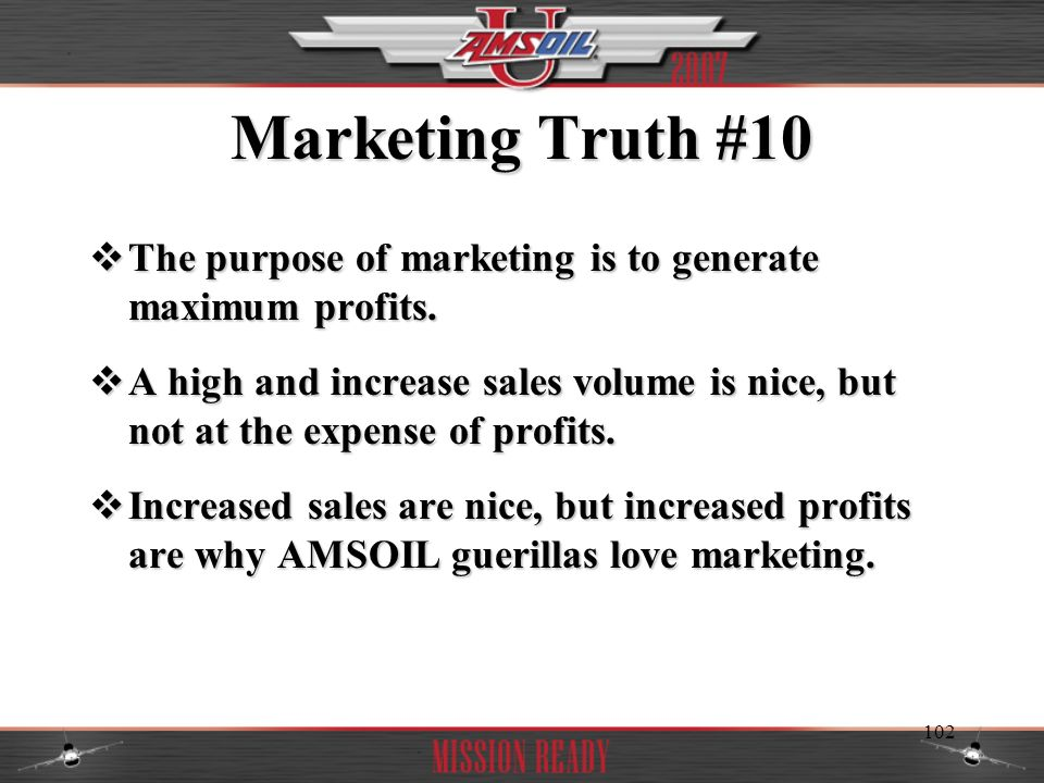 Marketing Truth #10 The purpose of marketing is to generate maximum profits.