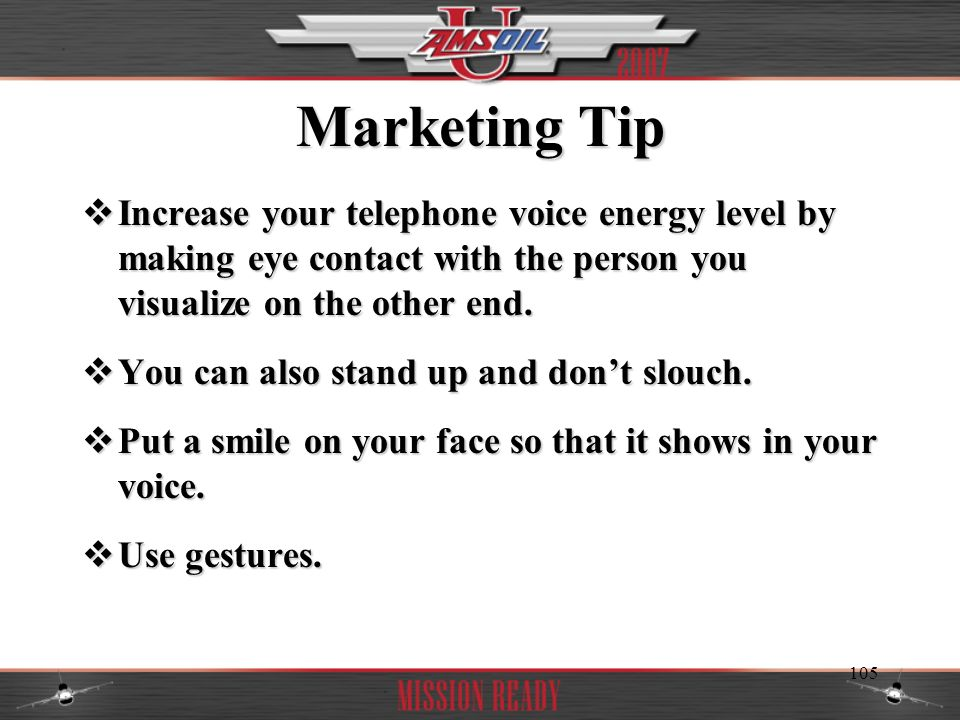 Marketing Tip Increase your telephone voice energy level by making eye contact with the person you visualize on the other end.