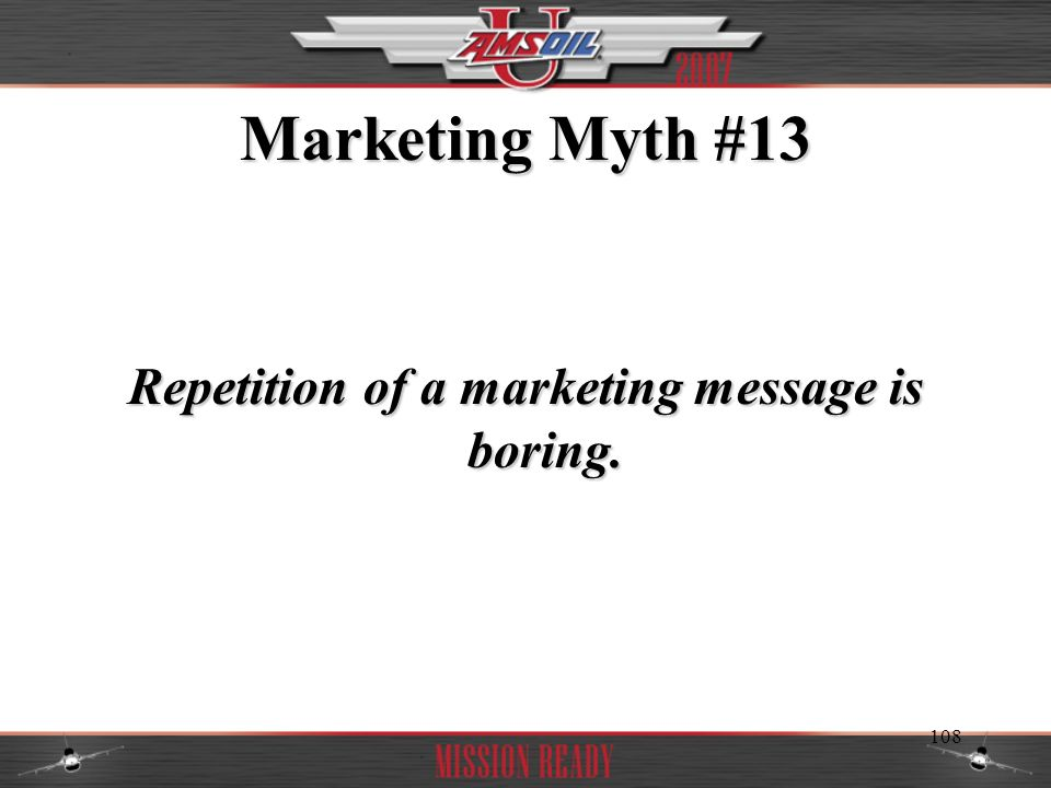 Repetition of a marketing message is boring.