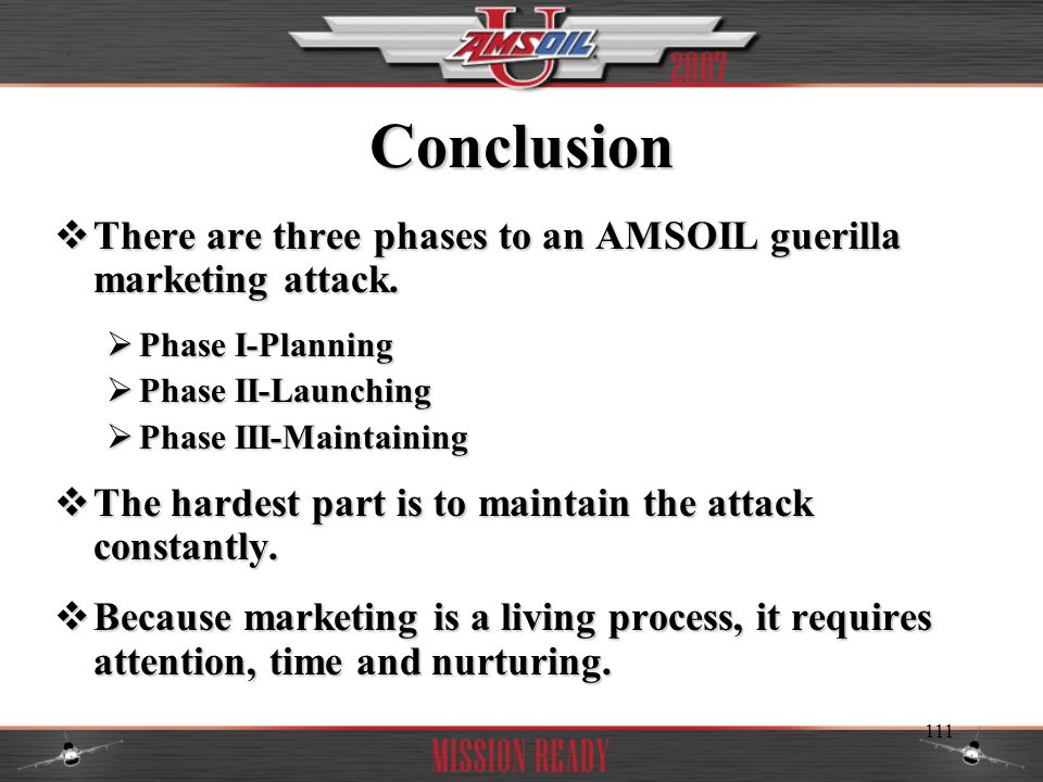 Conclusion There are three phases to an AMSOIL guerilla marketing attack. Phase I-Planning. Phase II-Launching.