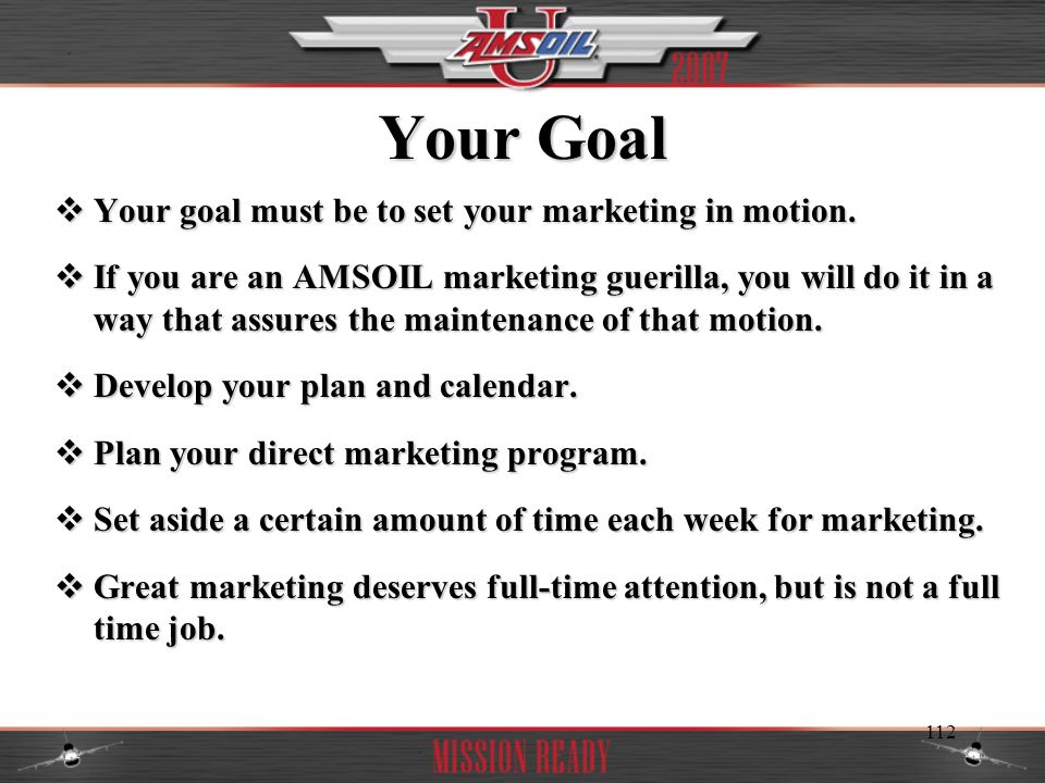 Your Goal Your goal must be to set your marketing in motion.