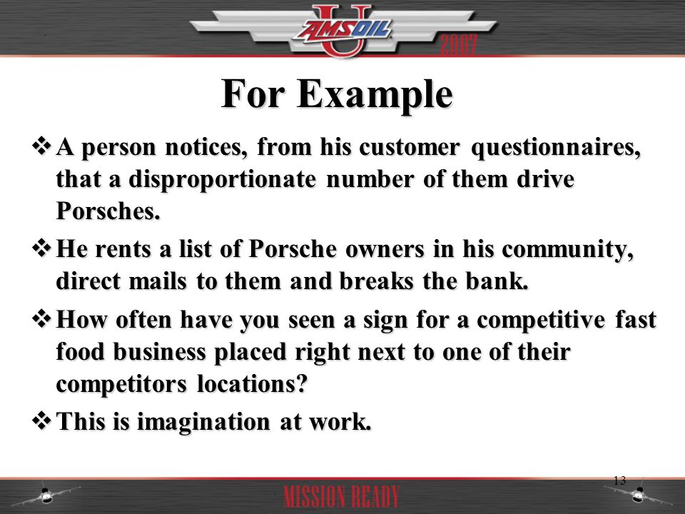 For Example A person notices, from his customer questionnaires, that a disproportionate number of them drive Porsches.