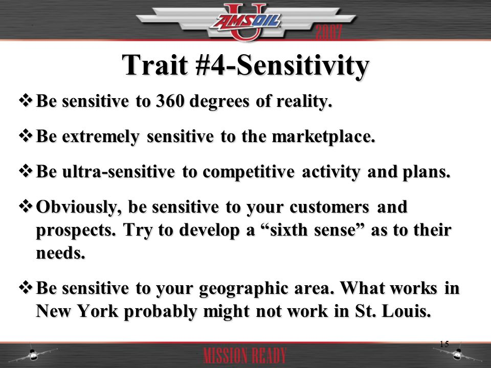 Trait #4-Sensitivity Be sensitive to 360 degrees of reality.