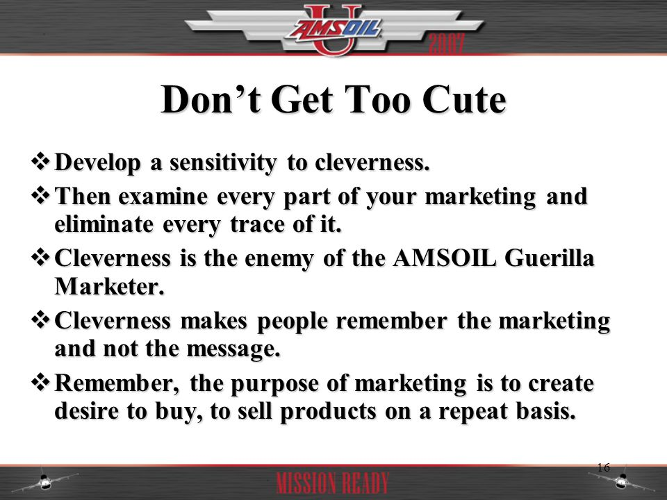 Don't Get Too Cute Develop a sensitivity to cleverness.