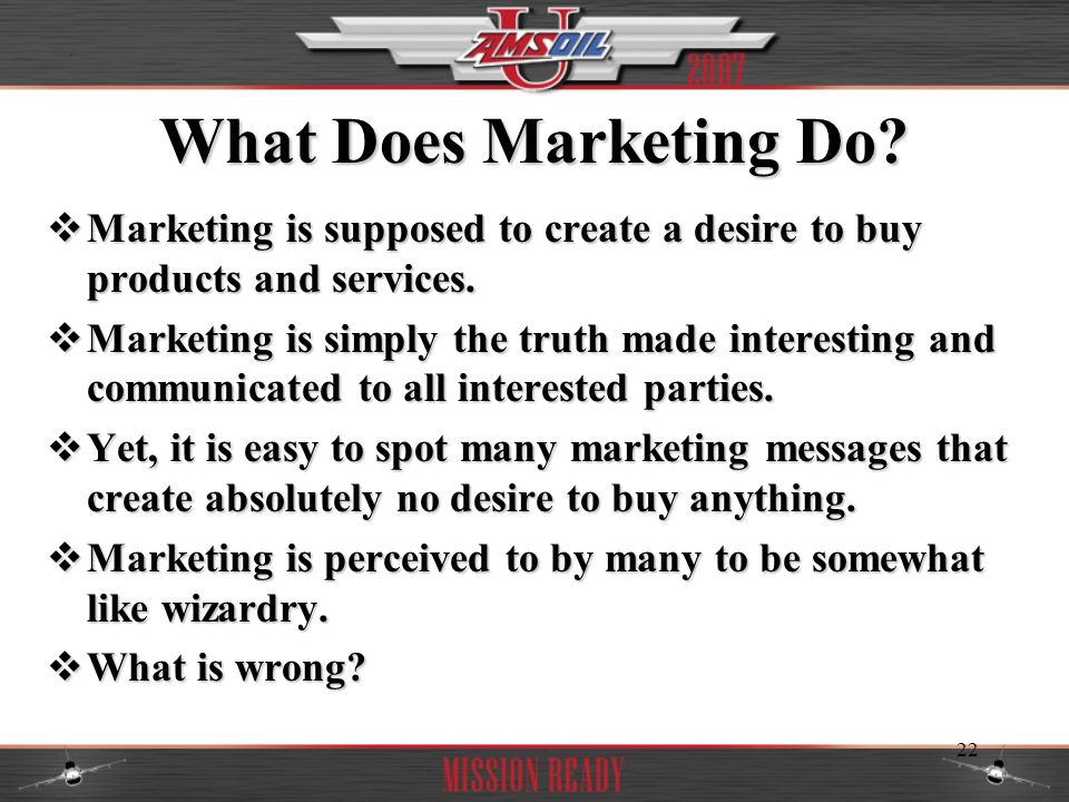 What Does Marketing Do Marketing is supposed to create a desire to buy products and services.