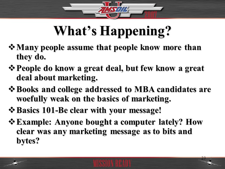 What's Happening Many people assume that people know more than they do. People do know a great deal, but few know a great deal about marketing.