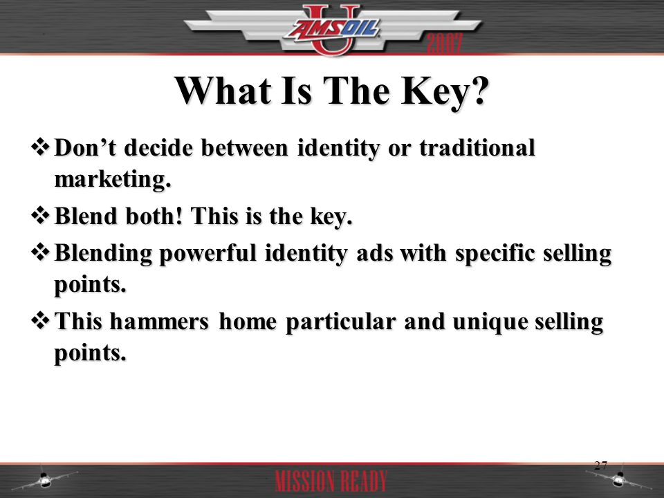 What Is The Key Don't decide between identity or traditional marketing. Blend both! This is the key.