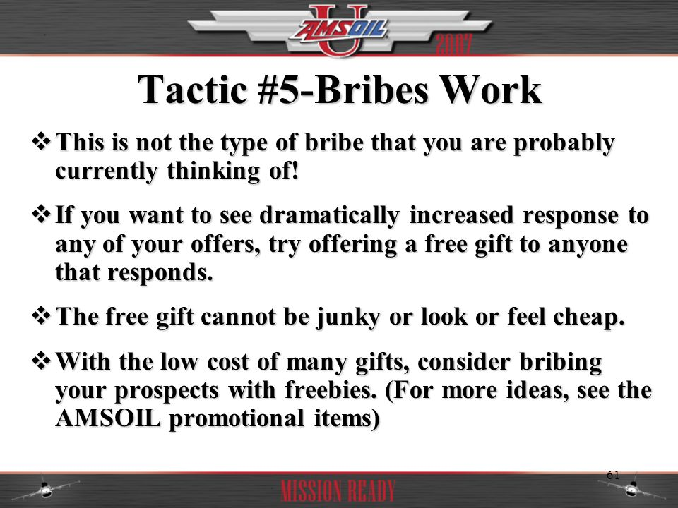 Tactic #5-Bribes Work This is not the type of bribe that you are probably currently thinking of!