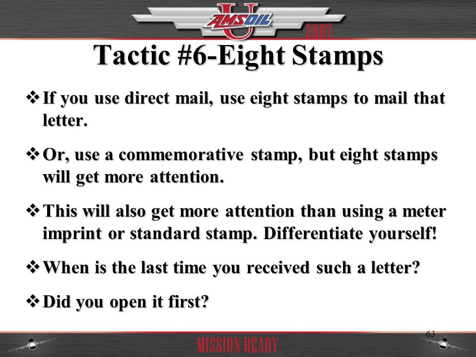Tactic #6-Eight Stamps If you use direct mail, use eight stamps to mail that letter.