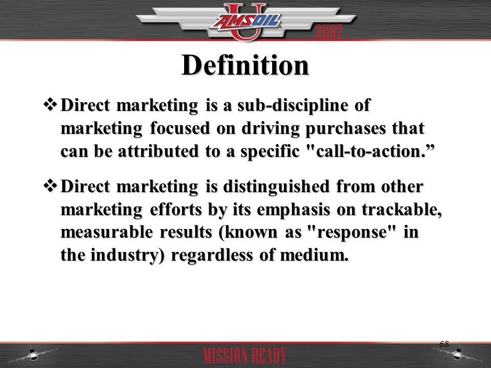 Definition Direct marketing is a sub-discipline of marketing focused on driving purchases that can be attributed to a specific call-to-action.
