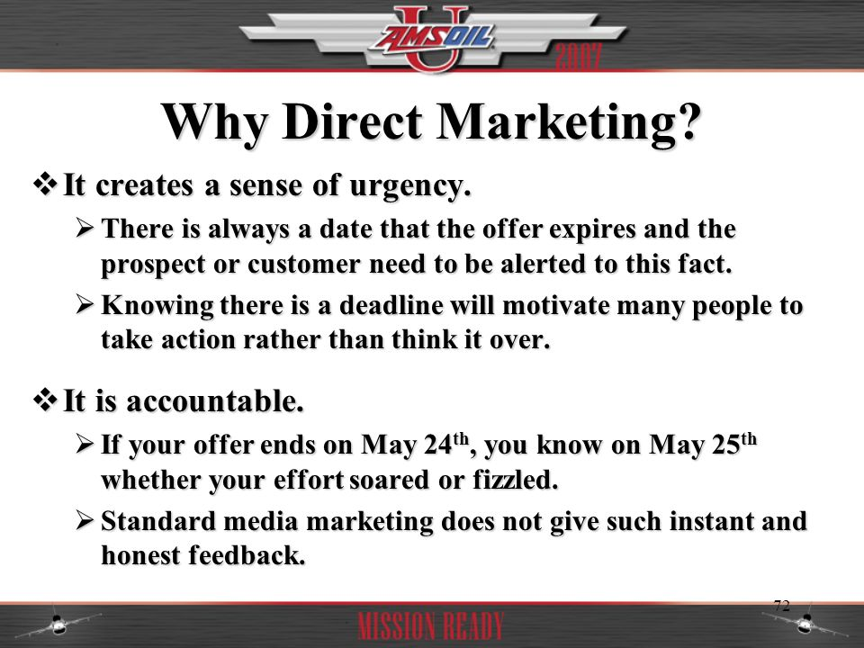 Why Direct Marketing It creates a sense of urgency.