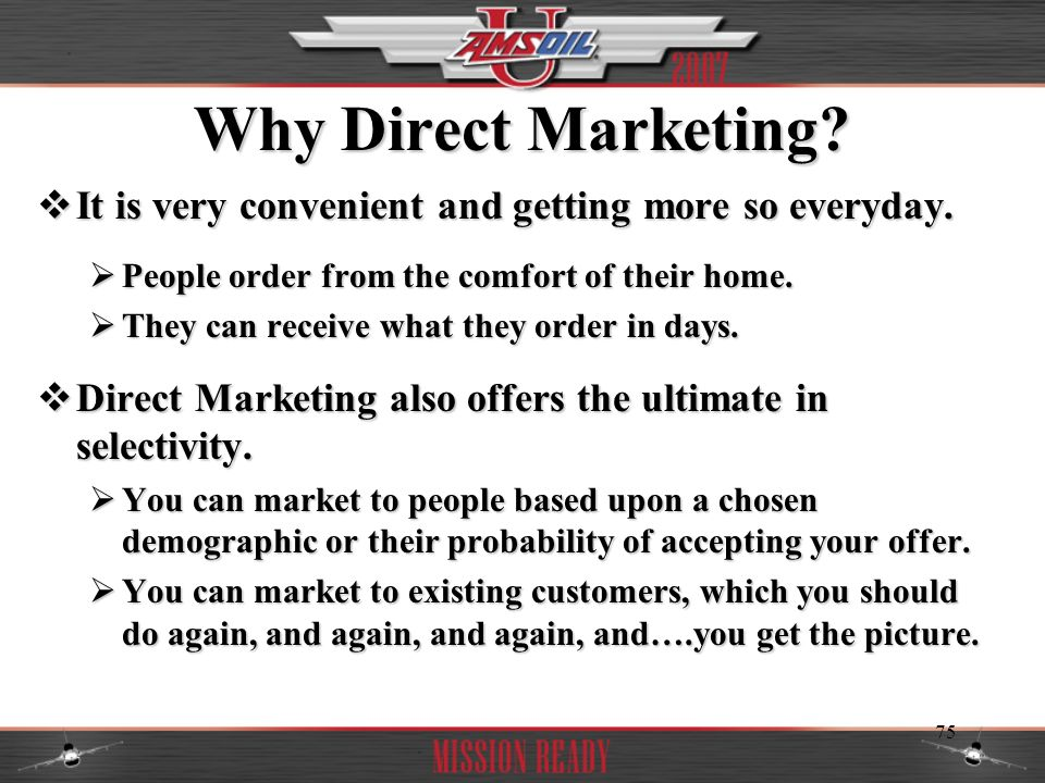 Why Direct Marketing It is very convenient and getting more so everyday. People order from the comfort of their home.