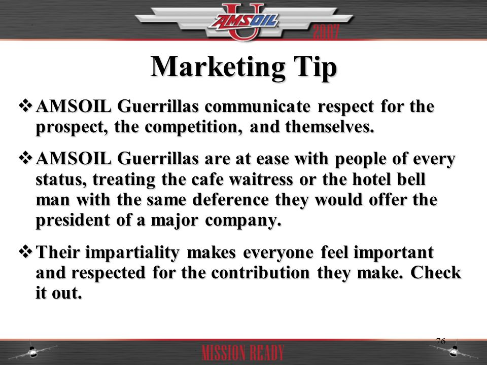 Marketing Tip AMSOIL Guerrillas communicate respect for the prospect, the competition, and themselves.