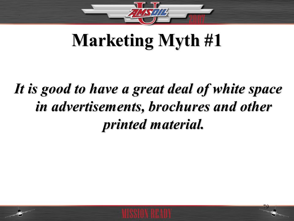 Marketing Myth #1 It is good to have a great deal of white space in advertisements, brochures and other printed material.