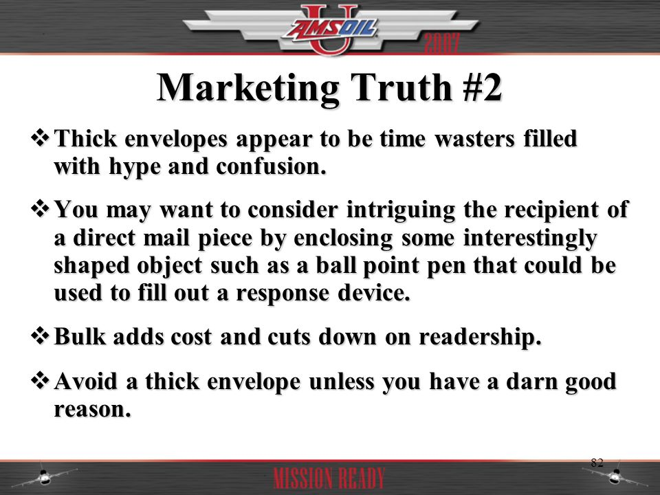 Marketing Truth #2 Thick envelopes appear to be time wasters filled with hype and confusion.