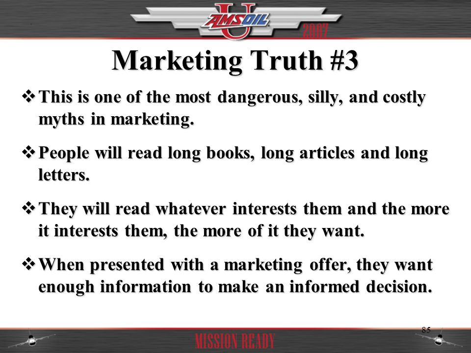 Marketing Truth #3 This is one of the most dangerous, silly, and costly myths in marketing.