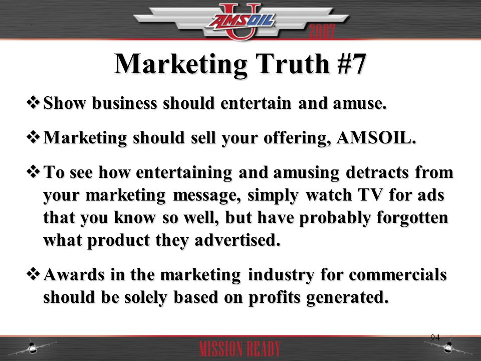 Marketing Truth #7 Show business should entertain and amuse.