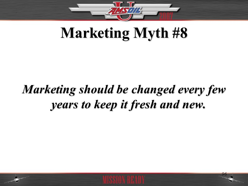 Marketing should be changed every few years to keep it fresh and new.