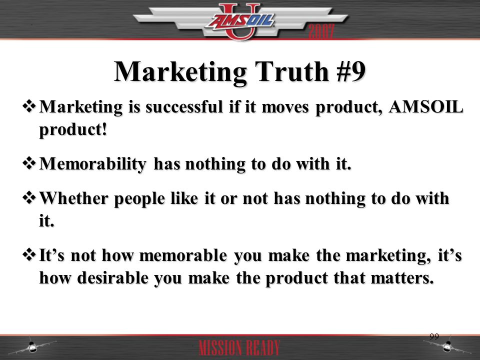 Marketing Truth #9 Marketing is successful if it moves product, AMSOIL product! Memorability has nothing to do with it.