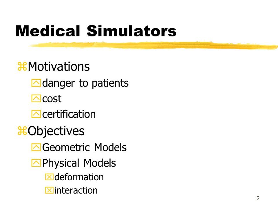 Medical Simulators Motivations Objectives danger to patients cost