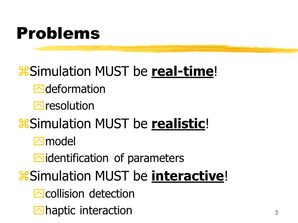 Problems Simulation MUST be real-time! Simulation MUST be realistic!