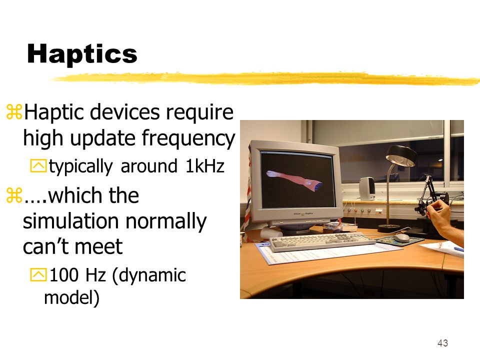 Haptics Haptic devices require high update frequency