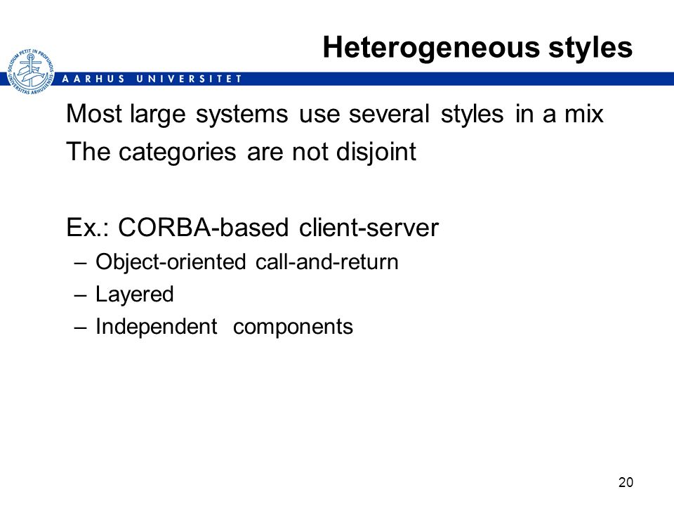 Heterogeneous styles Most large systems use several styles in a mix