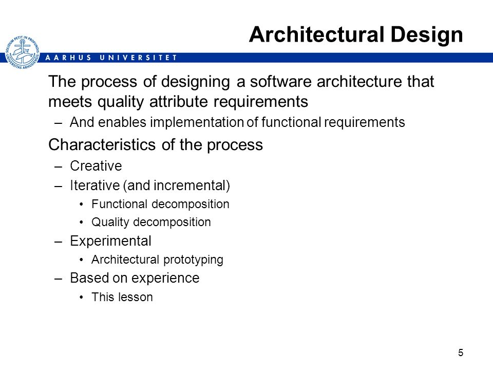 Architectural Design The process of designing a software architecture that meets quality attribute requirements.