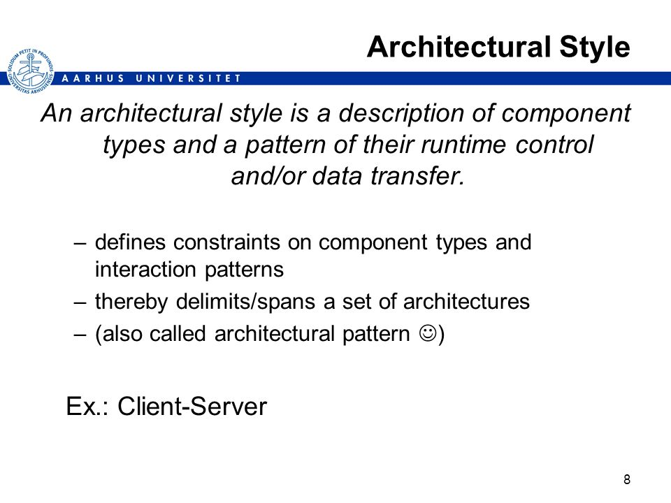 Architectural Style An architectural style is a description of component types and a pattern of their runtime control and/or data transfer.