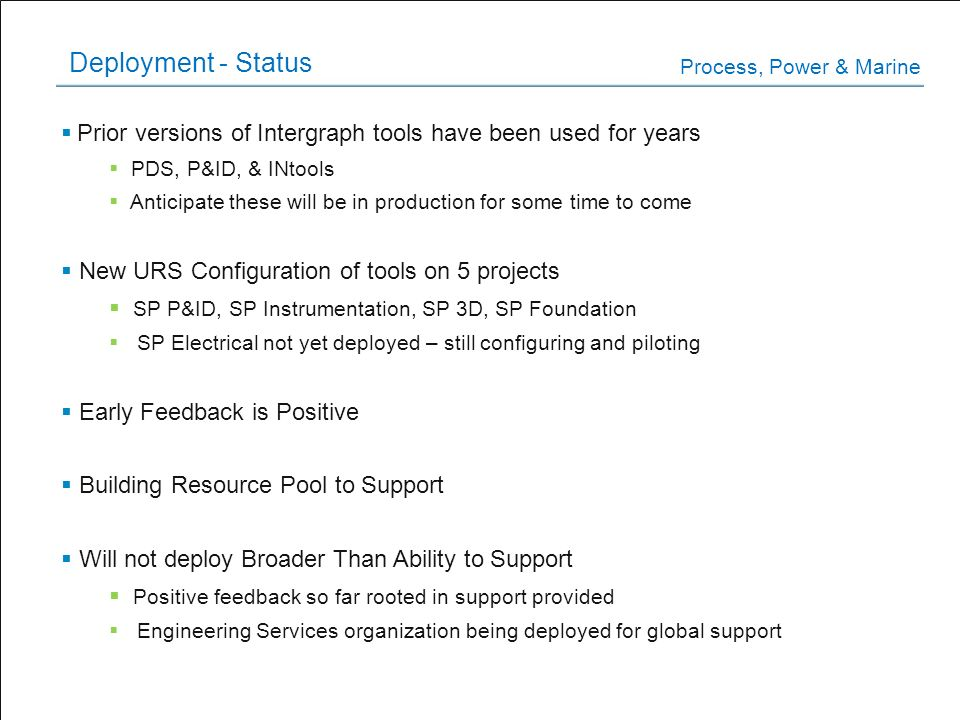 Deployment - Status Process, Power & Marine. Prior versions of Intergraph tools have been used for years.