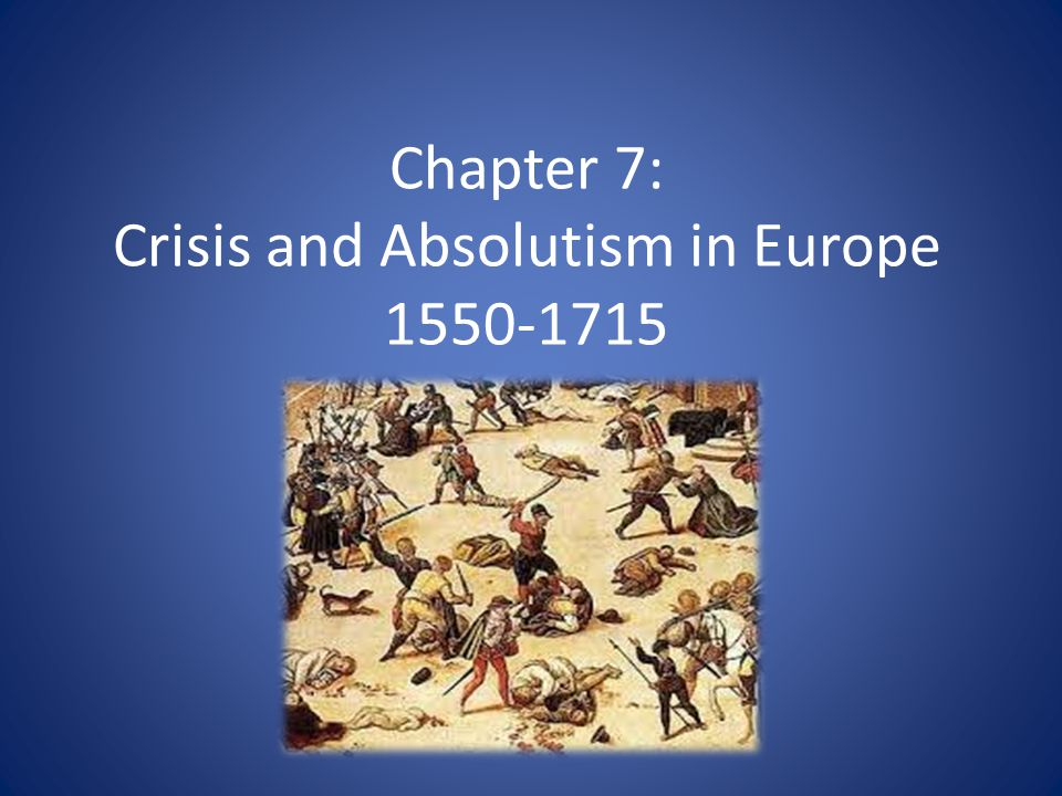 Chapter 7: Crisis and Absolutism in Europe 1550-1715