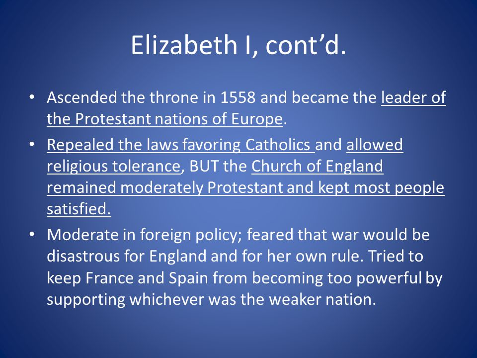 Elizabeth I, cont'd. Ascended the throne in 1558 and became the leader of the Protestant nations of Europe.