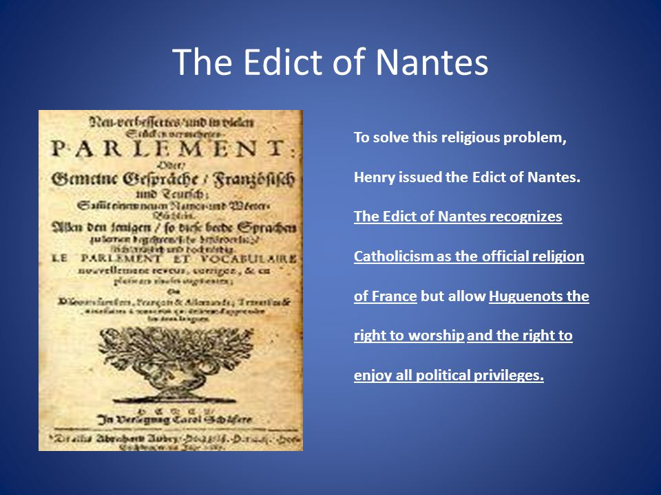The Edict of Nantes To solve this religious problem, Henry issued the Edict of Nantes.