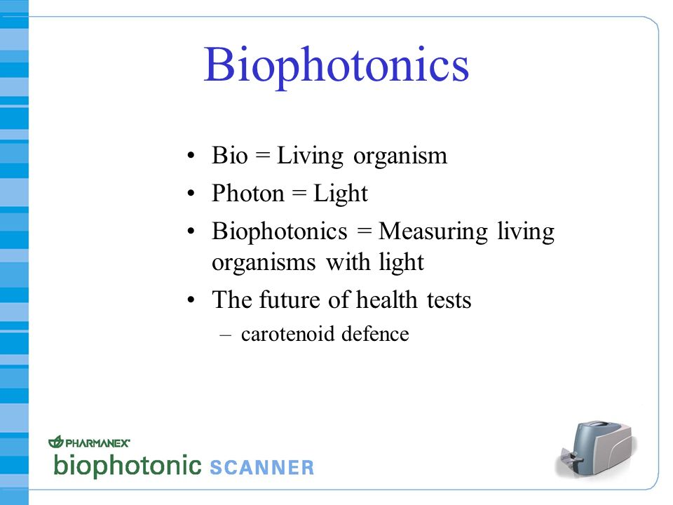 Biophotonics Bio = Living organism Photon = Light