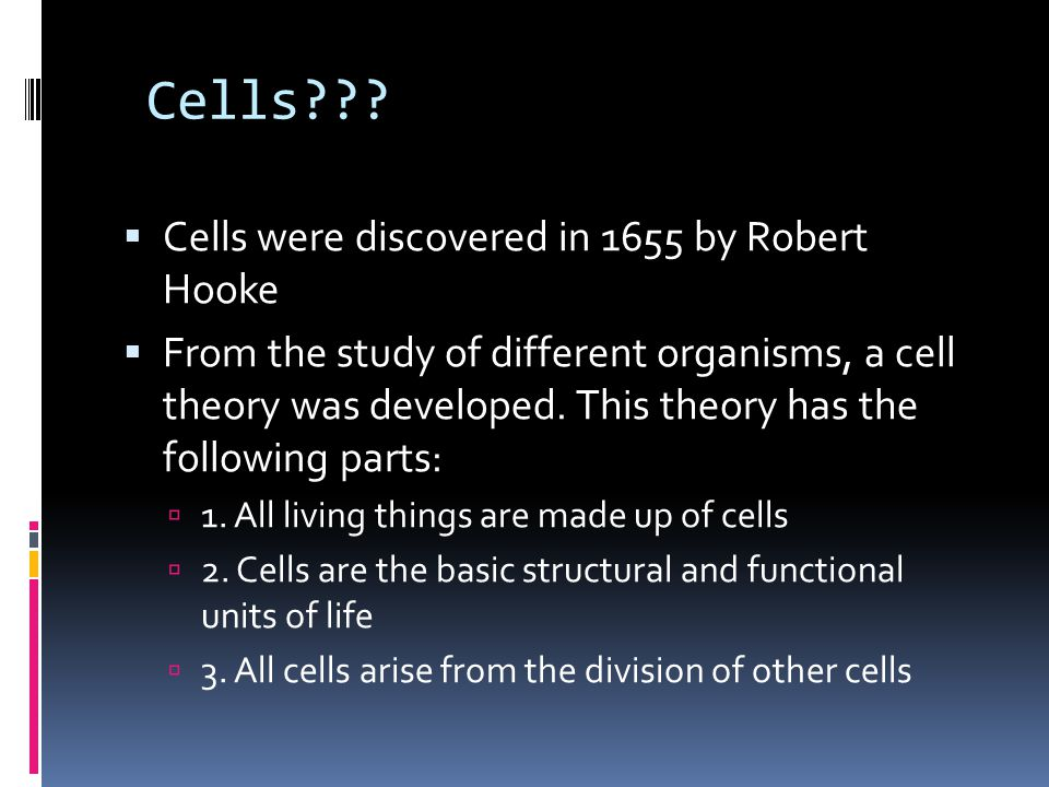 Cells Cells were discovered in 1655 by Robert Hooke