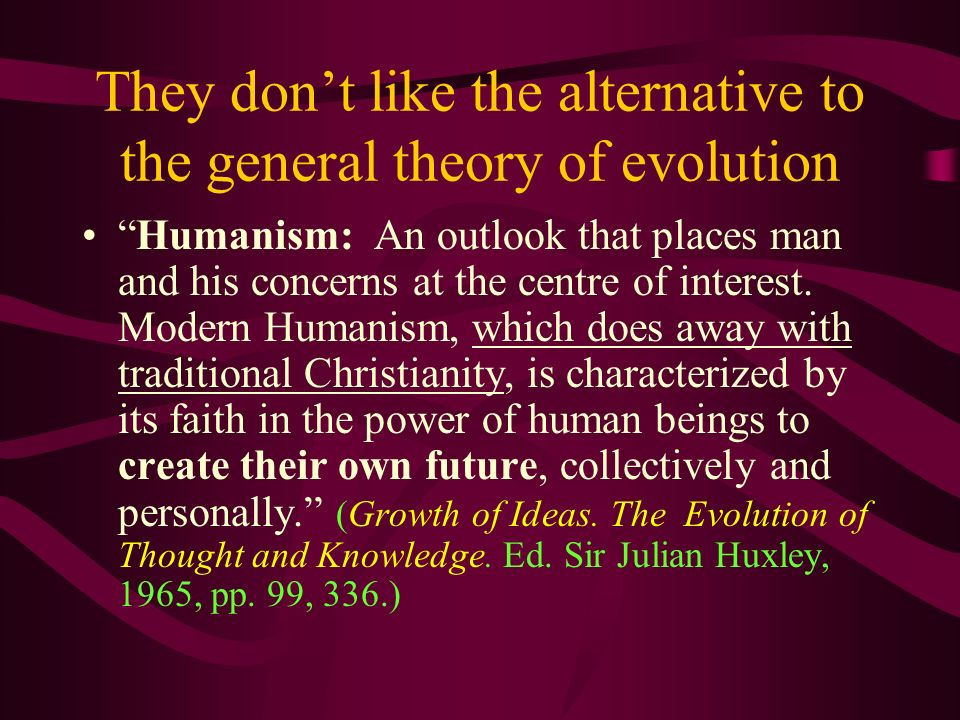 They don't like the alternative to the general theory of evolution
