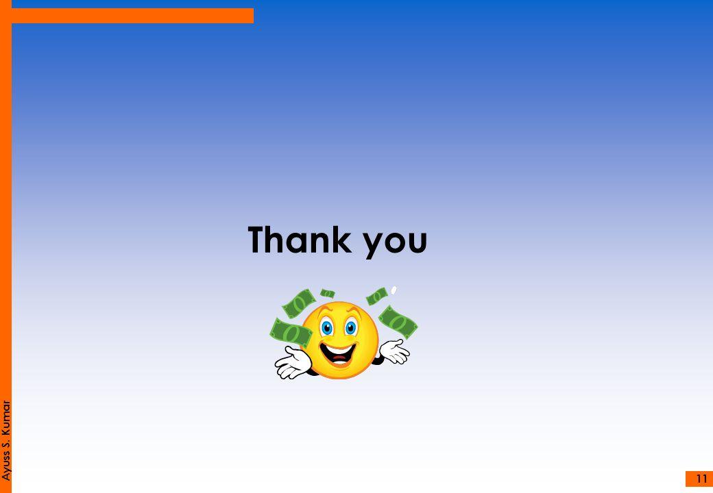 Thank you Ayuss S. Kumar 11