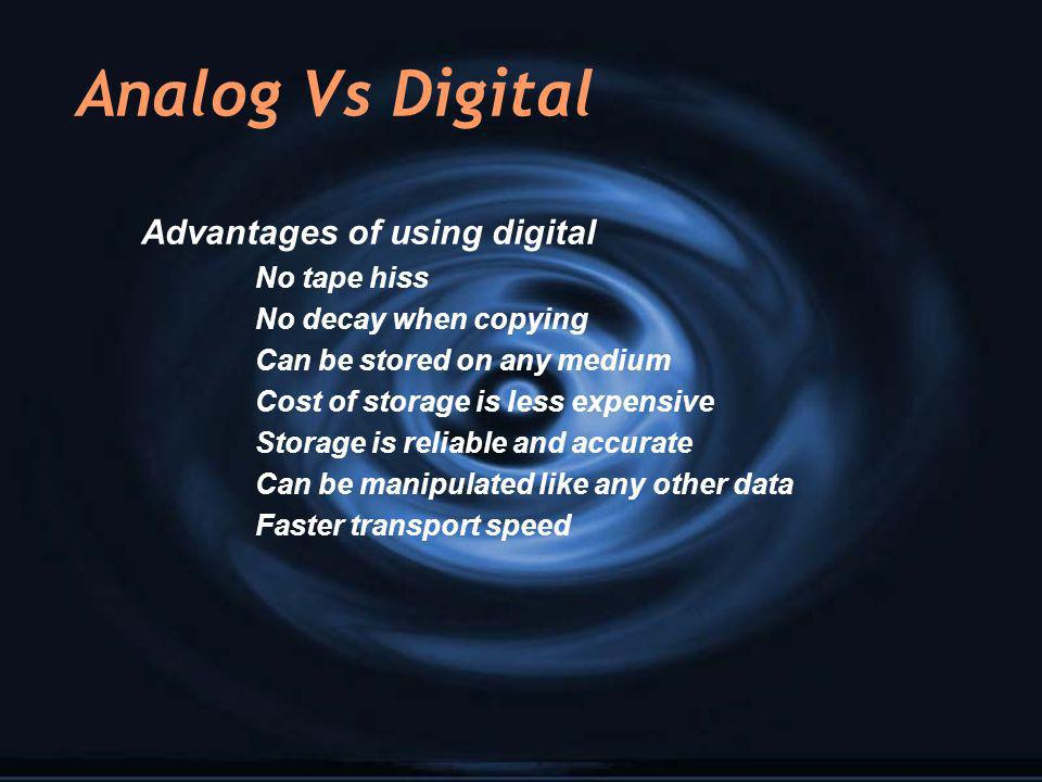 Analog Vs Digital Advantages of using digital No tape hiss